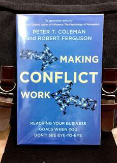 《Bran-New + Winner of the 2016 IACM Outstanding Book Award +  A Practical And Revolutionary Guide To Navigating & Managing Conflicts》Peter Coleman & Robert Ferguson - MAKING CONFLICT WORK : Reaching Your Business Goals When You Don't See Eye-To-Eye