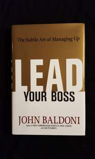 The Subtle Art of Managing Up ~ LEAD YOUR BOSS by John Baldoni