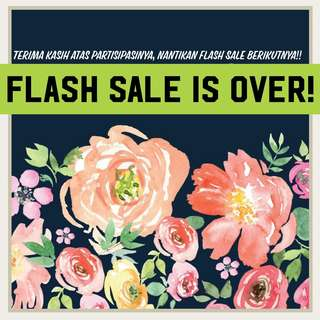 The Flash Sale is Over.. sistaa..