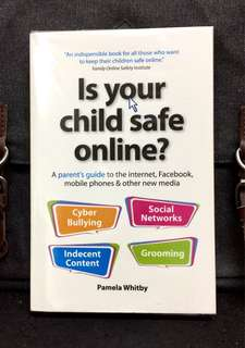 《New Book Condition + Do You Really Know What Your Child Gets Up To Online》Pamela Whitby - IS YOUR CHILD SAFE ONLINE? : A parent's guide to the internet, Facebook, mobile phones & other new media