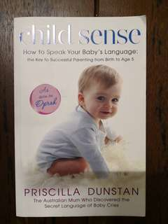 Child Sense : How to Speak Your Baby's Language by Priscilla Dunstan