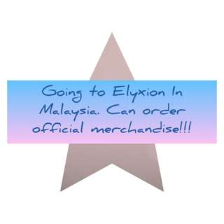 Elyxion in Malaysia Official Merchandise Perorder