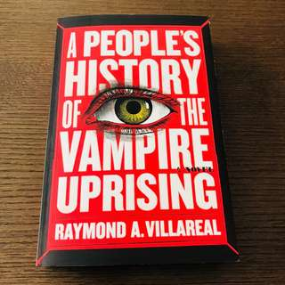 A people's History of the Vampire Uprising - Raymond A. Villareal