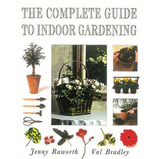 The Complete Guide to Indoor Gardening by Jenny Raworth,  Val Bradley