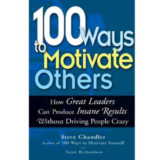 100 Ways to Motivate Others: How Great Leaders Can Produce Insane Results Without Driving People Crazy (191 Page Mega eBook)