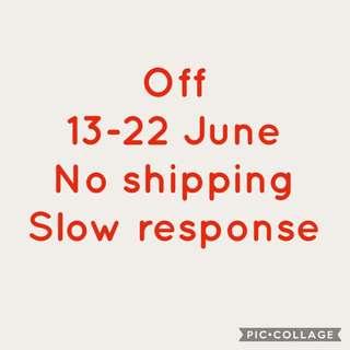 OFF 13-22 JUN (SLOW RESPONSE)