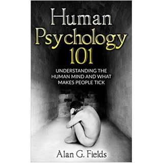 (Ebook) Human Psychology 101: Understanding The Human Mind And What Makes People Tick by Alan G. Fields