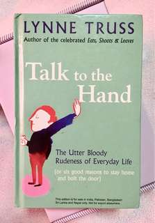 Talk to the Hand - The Utter Bloody Rudeness of Everyday Life (or six good reasons to stay home and bolt the door) - Lynne Truss (Hardbound)