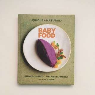 Whole + Natural: Baby Food Recipes Hardcover Book by Namee J. Sunico and Melanie P. Jimenez