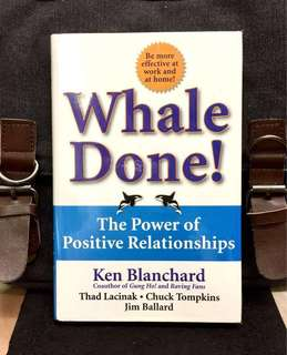 《Preloved Hardcover + Techniques On How To Reinforce The Positive & Redirect The Negative To Be More Effective At Work & Home 》Ken Blanchard - WHALE DONE ! : The Power of Positive Relationships