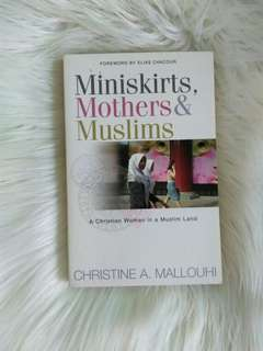 Miniskirts. Mothers & Muslims by Christine A. Mallouhi