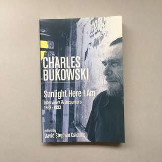 CHARLES BUKOWSKI Sunlight Here I Am