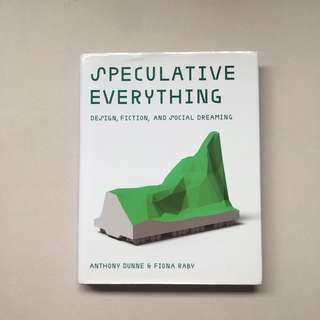 SPECULATIVE EVERYTHING Design Fiction, And Social Dreaming