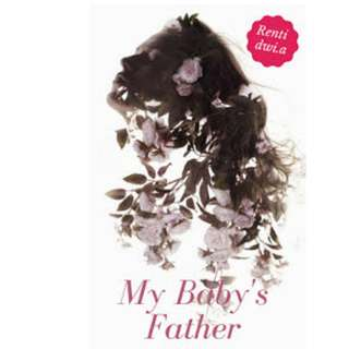 Ebook My Baby's Father - Renti Dwi Anggraini