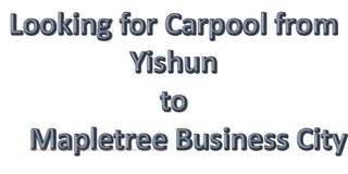 Looking for Carpool from Yishun To Mapletree Business City