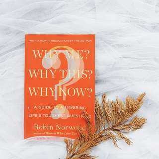 Why Me, Why This, Why Now: A Guide to Answering Life's Toughest Questions by Robin Norwood (Free Shipping Nationwide)
