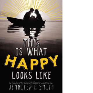 This Is What Happy Looks Like (This Is What Happy Looks Like #1) by Jennifer E. Smith