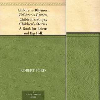 Children's Rhymes, Children's Games, Children's Songs, Children's Stories A Book for Bairns and Big Folk by Robert Ford