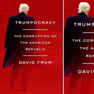 Trumpocracy: The Corruption of the American Republic by David Frum