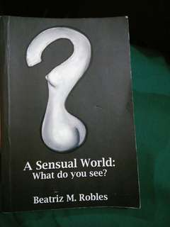 A Sensual World: What Do You See? by Beatriz Robles
