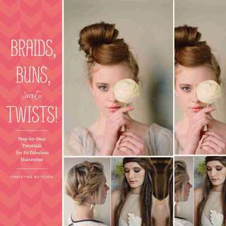 Braids, Buns, and Twists!: Step-by-Step Tutorials for 82 Fabulous Hairstyles by Christina Butcher