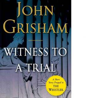 Witness to a Trial (The Whistler 0.5) by John Grisham