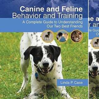 Canine and Feline Behavior and Training: A Complete Guide to Understanding Our Two Best Friends by Linda P. Case