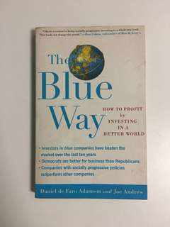 The Blue Way; How to Profit by Investing in a Better World