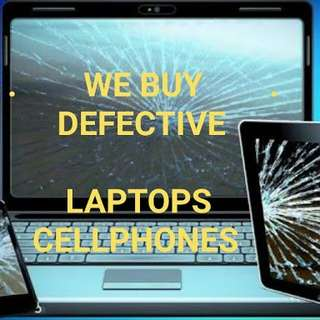 We Buy Deffective , w/issue LAPTOPS, CELLPHONES