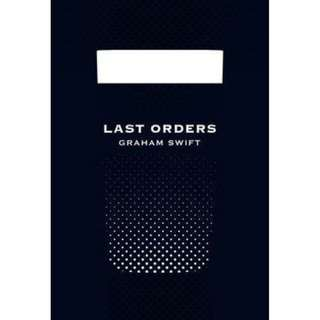 Last Orders by Graham Swift (Picador 40th Anniversary Edition) : Winner of the Booker Prize 1996