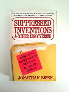 Suppressed Inventions & Other Discoveries: True Stories of Suppression, Scientific Cover Ups, Misinformation & Brilliant Breakthroughs by Jonathan Eisen, Perigee/Penguin Books, 546 pages (Medical Science History Non-Fiction Reference)
