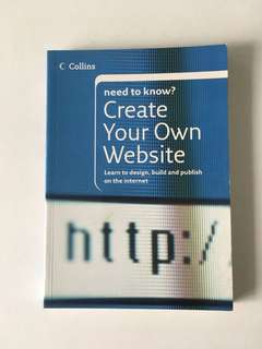 Create Your Own Website; Learn to Design, Build and Publish on the Internet
