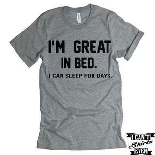 I'm Great In Bed Unisex Design Apparel TShirt Tee