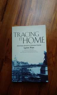 Tracing it Home: Journeys Around A Chinese Family by Lynn Pan