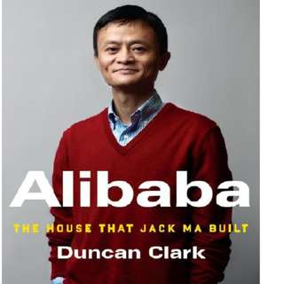Alibaba: The House that Jack Ma Build by Duncan Clark