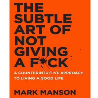 The Subtle Art of Not Giving A F*ck by Mark Manson