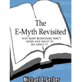 The E-Myth Revisited: Why Most Businesses Don't Work and What to Do about it by Michael E.Gerber