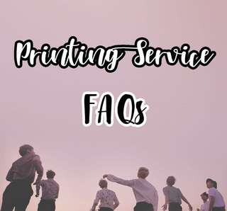 [PRINTING SERVICE] FAQs