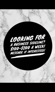 LOOKING FOR A BUSINESS SIDELINE? ($100-$200 A WEEK)