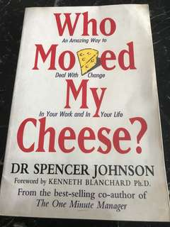 Who Moved My Cheese by Dr Spencer Johnson (An  Amazing Wag to Deal with Change in Your Work and in Your Life)