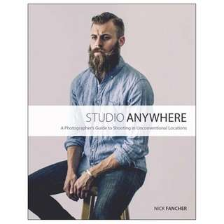 Studio Anywhere: A Photographer's Guide to Shooting in Unconventional Locations by Nick Fancher [eBook]