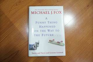 Michael J. Fox - A Funny Thing Happened on the Way to the Future: Twists and Turns and Lessons Learned