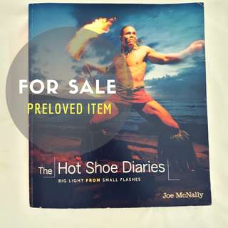 The Hot Shoe Diaries: Big Light from Small Flashes  Joe McNally 1st Edition