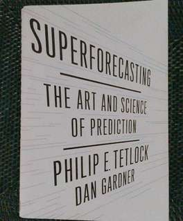 Superforecasting by Philip Tetlock and Dan Gardner