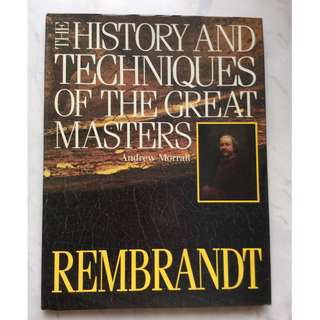 Rembrandt - The history and techniques of the great masters