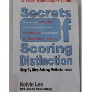 'O' Level Mathematics Guide : Secrets of Scoring Distinction ( Kelvin Lee )