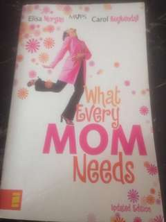 What Every Mom Needs by Elisa Morgan and Carol Kuykendall