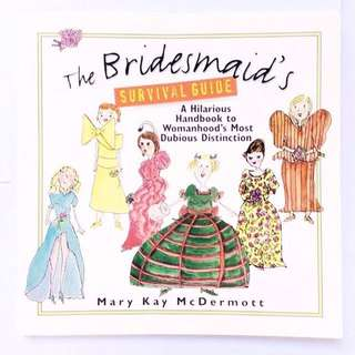 [Full Colour Print] The Bridesmaid's Survival Guide: A Hilarious Handbook to Womanhood's Most Dubious Distinction by Mary Kay McDermott.