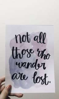 """Not all who wander are lost"""