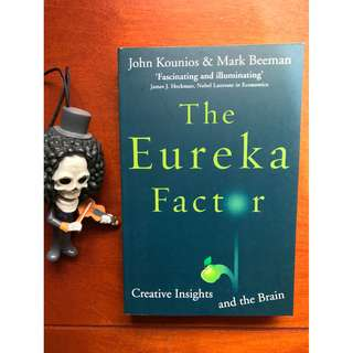 The Eureka Factor: Creative Insights and the Brain By John Kounios & Mark Beeman